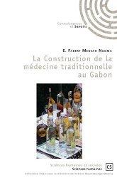 Dernières parutions sur Sciences médicales, La Construction de la médecine traditionnelle au Gabon