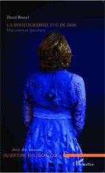 Dernières parutions dans Ouverture philosophique, La photographie vue de dos. Une aventure spéculaire