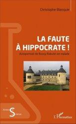 Dernières parutions dans Acteurs de la Science, La faute à Hippocrate ! Autoportrait de Bussy-Rabutin en malade