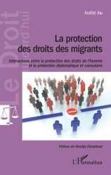 Dernières parutions dans Le droit aujourd'hui, La protection des droits des migrants. Interactions entre la protection des droits de l'homme et la protection diplomatique et consulaire
