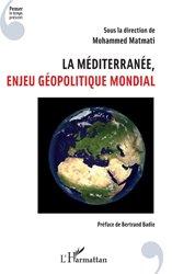Dernières parutions sur Géopolitique, La Méditerranée, enjeu géopolitique mondial