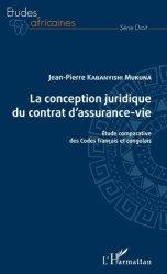 Dernières parutions sur Droit comparé, La conception juridique du contrat d'assurance-vie. Etude comparative des Codes français et congolais