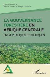 Dernières parutions sur Droit international privé, La gouvernance forestière en Afrique centrale. Entre pratiques et politiques