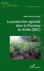 Dernières parutions sur Sciences de la Vie, La production agricole dans la Province du Kwilu (RDC)