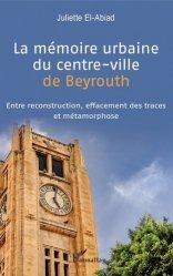 Dernières parutions sur Urbanisme, La mémoire urbaine du centre-ville de Beyrouth