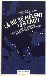 Dernières parutions dans Cahiers libres, Là où se mêlent les eaux. Des Balkans au Caucase, dans l'Europe des confins