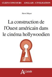 Dernières parutions dans Clefs concours, La construction de l'Ouest américain dans le cinéma hollywoodien
