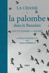 Souvent acheté avec Chasseurs de chamois, le La chasse à la palombe dans le Bazadais : l'art de chasser la palombe : contes et historiettes