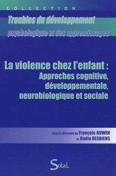 Dernières parutions dans Troubles du développement psychologique et des apprentissages, La violence chez l'enfant