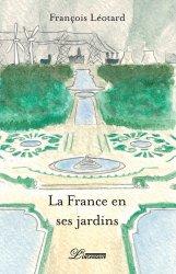 Dernières parutions sur Histoire des jardins - Jardins de référence, La France en ses jardins