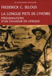 Dernières parutions dans Les aventuriers voyageurs, La longue piste de l'ivoire. Pérégrinations d'un chasseur en Afrique