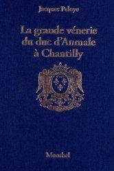 Dernières parutions sur Vènerie - Fauconnerie, La grande vénerie du duc d'Aumale à Chantilly (1872-1886)
