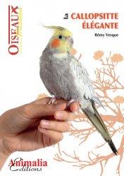 Dernières parutions dans Oiseaux passion, La callopsitte élégante