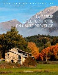 Dernières parutions dans Cahiers du Patrimoine, La ferme et le territoire en haute Provence