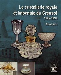 Dernières parutions dans Art, archéologie & patrimoine, La cristallerie royale et impériale du Creusot (1782-1833)