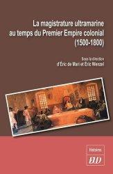 Dernières parutions dans Histoires, La magistrature ultramarine au temps du Premier Empire colonial (1500-1800)