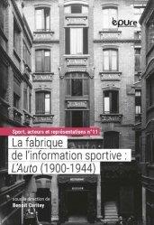 Dernières parutions sur Histoire de l'automobile, La fabrique de l'information sportive : L'Auto (1900-1944)