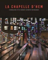 Dernières parutions sur Architecture en France et en région, La Chapelle d'Hem. Commande d'un patron esthète roubaisien, 1e édition