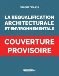 Dernières parutions sur Architecture - Urbanisme, La Requalification Architecturale Et Environnementale