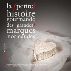 Dernières parutions sur Histoire de la gastronomie, La (petite) histoire gourmande des (grandes) marques normandes
