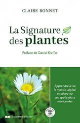 Dernières parutions sur Phytothérapie, La signature des plantes. Apprendre à lire le monde végétal et découvrir ses applications médicinales
