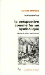 Dernières parutions dans Le sens commun, La Perspective comme forme symbolique. Et autres essais