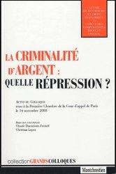 Dernières parutions dans Grands colloques, La criminalité d'argent : quelle répression ? Actes du colloque tenu à la Première Chambre de la Cour d'appel de paris le 14 novembre 2003