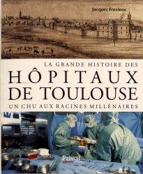 Dernières parutions sur Histoire de la médecine et des maladies, La grande histoire des hôpitaux de Toulouse