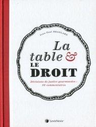 Dernières parutions sur Droit de l'hygiène alimentaire, La table et le droit. Décisions de justice gourmandes : 50 commentaires