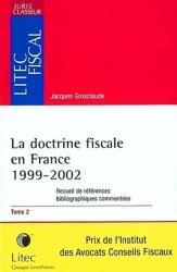 Dernières parutions dans Litec fiscal, La doctrine fiscale en France 1999-2002. Tome 2