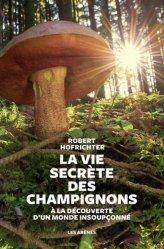 Dernières parutions sur Champignons, La Vie secrète des champignons