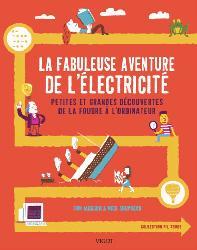 Dernières parutions sur Electricité, La fabuleuse aventure de l'électricité : petites et grandes découvertes de la foudre à l'ordinateur