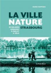 Dernières parutions sur Alsace Champagne-Ardenne Lorraine, La ville nature, Strasbourg