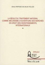 Nouvelle édition La règle du traitement national comme mécanisme d'ouverture des marchés en droit des investissements internationaux