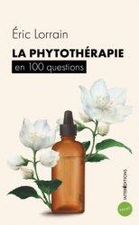 Dernières parutions sur Phytothérapie, La phytothérapie en 100 questions