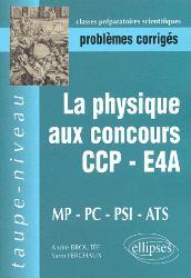 Souvent acheté avec 5 ans de problèmes corrigés de physique posés aux concours de Mines/Ponts/Centrale/Supélec CCP  MP, le La physique aux concours CCP - E4A MP PC PSI ATS