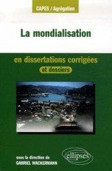 Dernières parutions dans CAPES/Agrégation, La mondialisation en dissertations corrigées