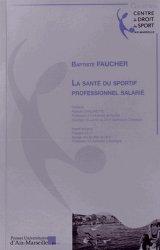 Dernières parutions dans Centre de droit du sport, La santé du sportif professionnel salarié