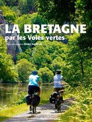 Dernières parutions dans Itinéraires de découvertes, La Bretagne par les voies vertes