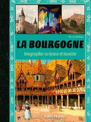Dernières parutions dans Beaux livres, La bourgogne, géographie curieuse et insolite