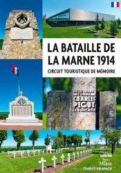 Dernières parutions sur Alsace Champagne-Ardenne Lorraine, La bataille de la Marne 1914. Circuit touristique de mémoire