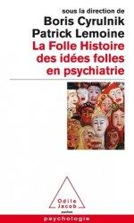 Dernières parutions sur Sciences médicales, La folle histoire des idées folles en psychiatrie