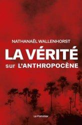 Dernières parutions sur Economie et politiques de l'écologie, La vérité sur l'anthropocène