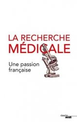 Dernières parutions sur Rédaction médicale - Recherche, La recherche médicale, une passion française