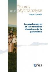 Dernières parutions dans Figures de la psychanalyse, La psychanalyse et les nouvelles directions de la psychiatrie