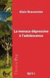 Dernières parutions sur Psychologie de l'adolescent, La menace dépressive à l'adolescence