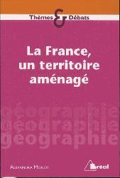 Dernières parutions sur Géographie de la France, La France, un territoire amenagé