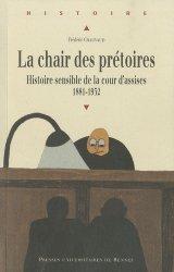 Dernières parutions dans Histoire, La chair des prétoires. Histoire sensible de la cour d'assises 1881-1932