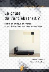 Dernières parutions dans Critique d'art, La crise de l'art abstrait ? Récits et critique en France et aux Etats-Unis dans les années 1980