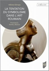 Dernières parutions dans Art & Société, La tentation du symbolisme dans l'art roumain. Promoteurs, formes, discours